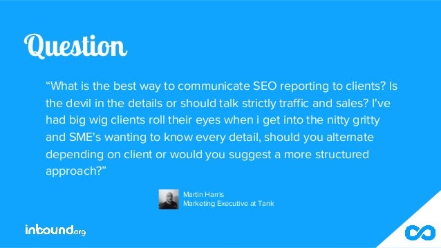"""Question """"What is the best way to communicate SEO reporting to clients? Is the devil in the details or should talk strictl..."""