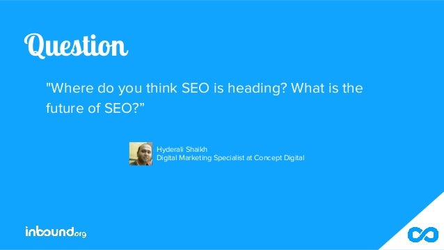 """Question """"Where do you think SEO is heading? What is the future of SEO?"""" Hyderali Shaikh Digital Marketing Specialist at C..."""