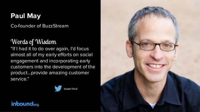 """Paul May Co-founder of BuzzStream Words of Wisdom """"If I had it to do over again, I'd focus almost all of my early efforts ..."""