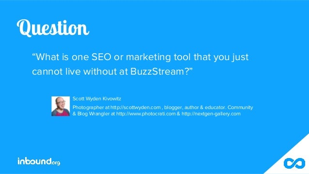"""Question """"What is one SEO or marketing tool that you just cannot live without at BuzzStream?"""" Scott Wyden Kivowitz Photogr..."""