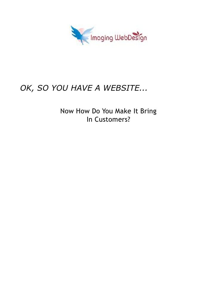 OK, SO YOU HAVE A WEBSITE...        Now How Do You Make It Bring              In Customers?