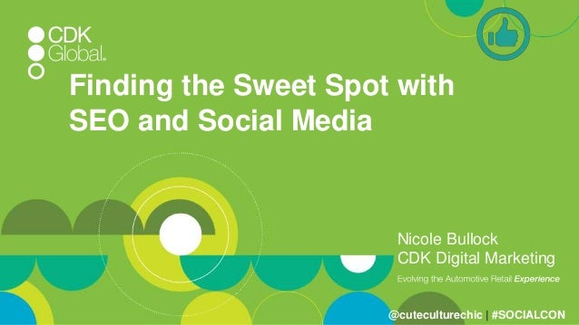 Finding the Sweet Spot with SEO and Social Media Nicole Bullock CDK Digital Marketing @cuteculturechic | #SOCIALCON