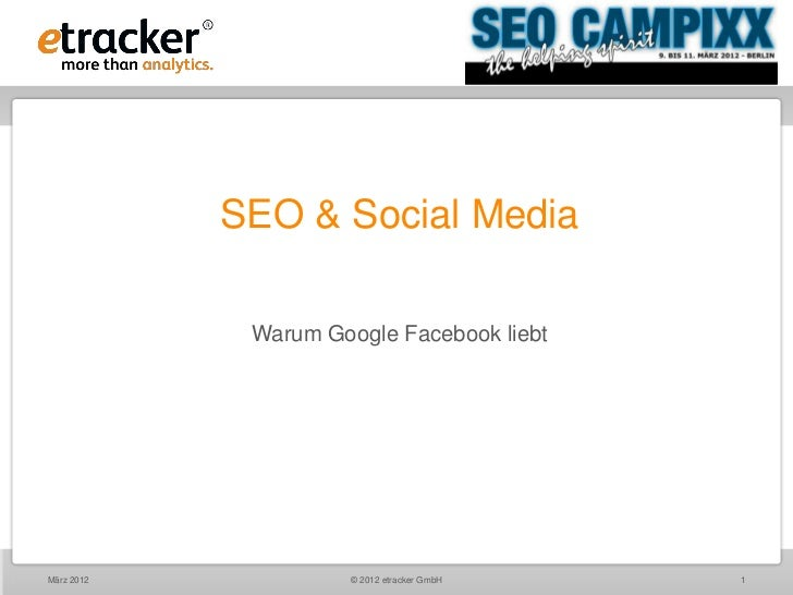 SEO & Social Media             Warum Google Facebook liebtMärz 2012             © 2012 etracker GmbH   1
