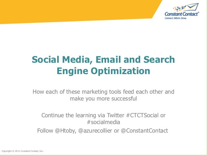 Social Media, Email and Search Engine Optimization How each of these marketing tools feed each other and make you more suc...