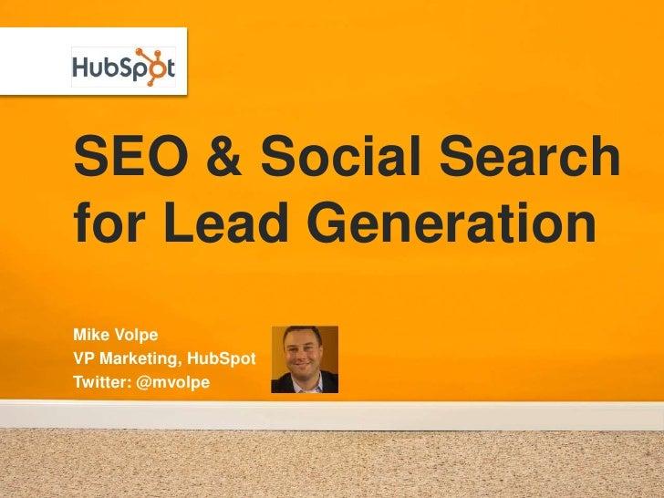 SEO & Social Searchfor Lead GenerationMike VolpeVP Marketing, HubSpotTwitter: @mvolpe