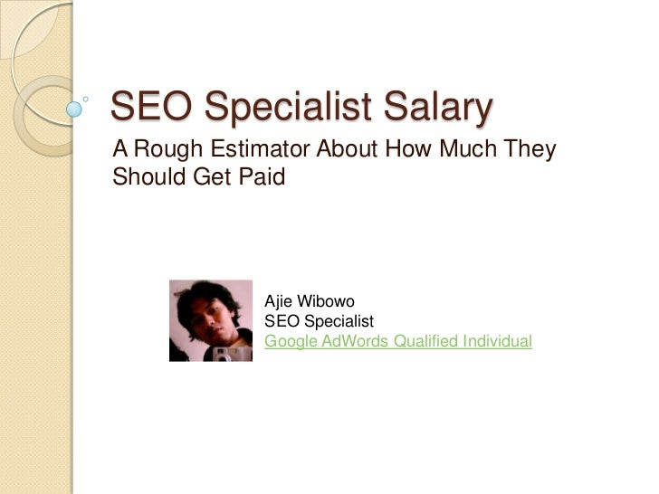 SEO Specialist SalaryA Rough Estimator About How Much TheyShould Get Paid            Ajie Wibowo            SEO Specialist...