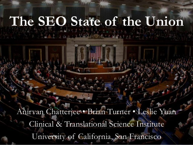 The SEO State of the Union Anirvan Chatterjee • Brian Turner • Leslie Yuan Clinical & Translational Science Institute Univ...