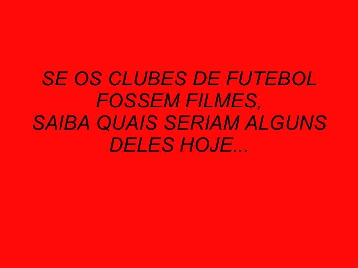 SE OS CLUBES DE FUTEBOL FOSSEM FILMES, SAIBA QUAIS SERIAM ALGUNS DELES HOJE...