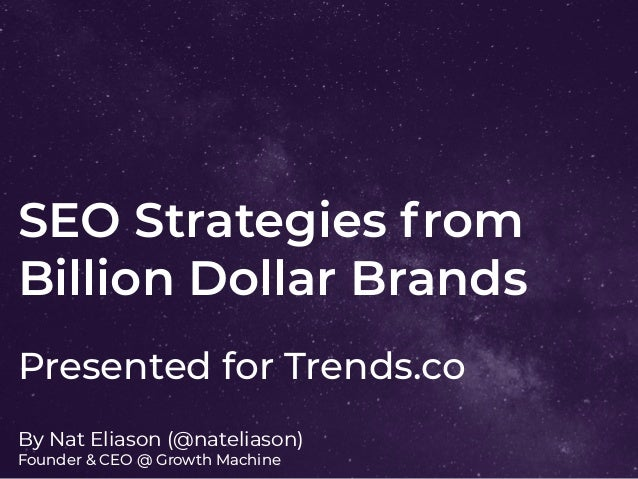 SEO Strategies from Billion Dollar Brands By Nat Eliason (@nateliason) Founder & CEO @ Growth Machine Presented for Trends...