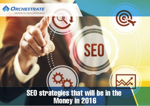 SEO strategies that will be in the Money in 2016 Solutions for higher performance!