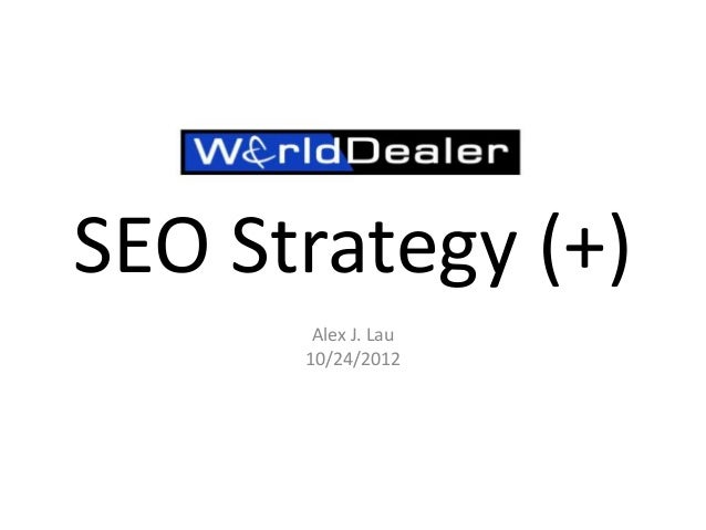 SEO Strategy (+) Alex J. Lau 10/24/2012
