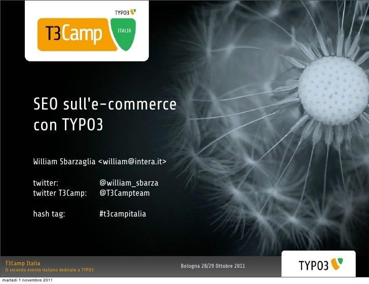 SEO sulle-commerce              con TYPO3              William Sbarzaglia <william@intera.it>              twitter:       ...