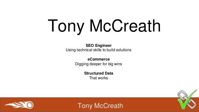 Tony McCreath Tony McCreath SEO Engineer Using technical skills to build solutions eCommerce Digging deeper for big wins S...