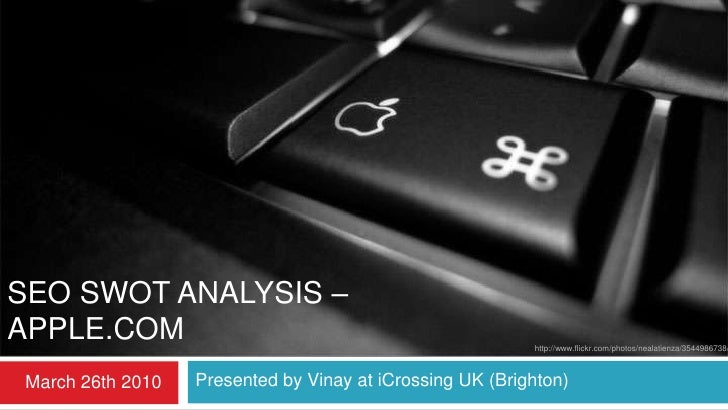 seo swot analysis – APPLE.COM<br />http://www.flickr.com/photos/nealatienza/3544986738/<br />Presented by Vinay at iCrossi...