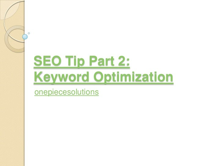 SEO Tip Part 2:Keyword Optimizationonepiecesolutions