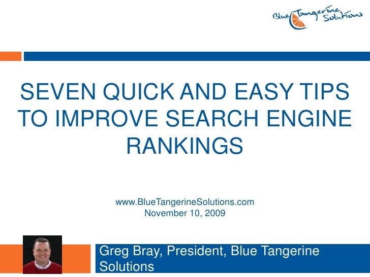Seven quick and easy tips to improve search engine Rankings<br />Greg Bray, President, Blue Tangerine Solutions<br />www.B...