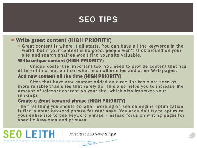 SEO TIPS Write great content (HIGH PRIORIT Y)   Great content is where it all starts. You can have all the keywords in t...