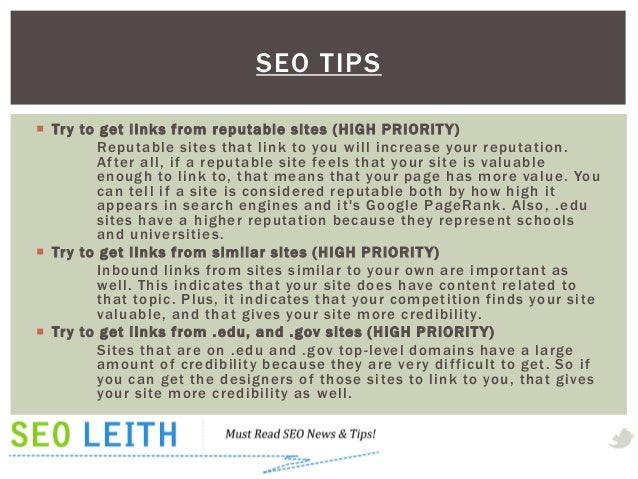 SEO TIPS Tr y to g et links from reputable sites ( HIGH PRIORIT Y)         Reputable sites that link to you will increase...