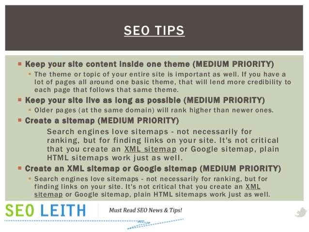 SEO TIPS Keep your site content inside one theme (MEDIUM PRIORIT Y)   The theme or topic of your entire site is importan...