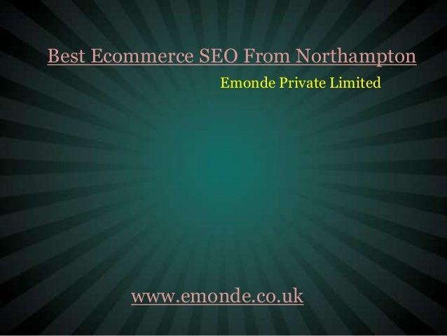 Best Ecommerce SEO From Northampton                Emonde Private Limited       www.emonde.co.uk