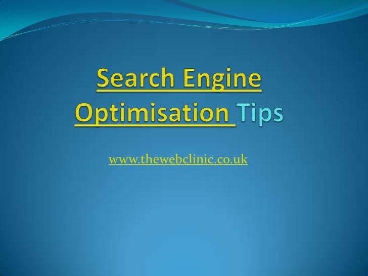 Search Engine Optimisation Tips<br />www.thewebclinic.co.uk<br />