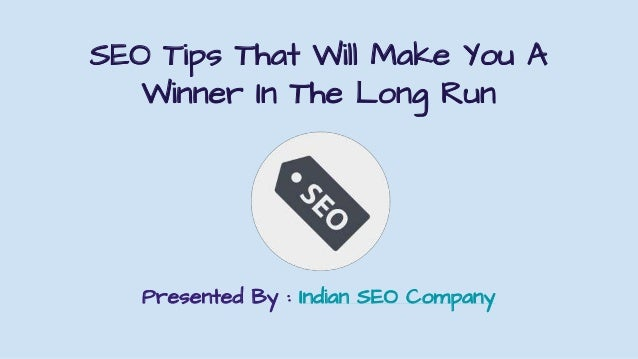 SEO Tips That Will Make You A Winner In The Long Run Presented By : Indian SEO Company