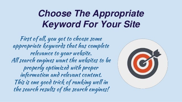 Choose The Appropriate Keyword For Your Site First of all, you got to choose some appropriate keywords that has complete r...