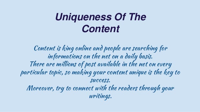 Uniqueness Of The Content Content is king online and people are searching for informations on the net on a daily basis. Th...