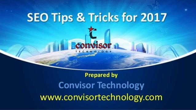 SEO Tips & Tricks for 2017 Prepared by Convisor Technology www.convisortechnology.com