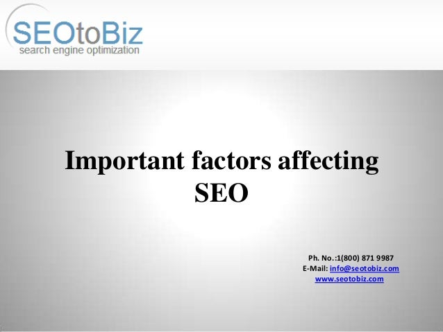 Important factors affecting SEO Ph. No.:1(800) 871 9987 E-Mail: info@seotobiz.com www.seotobiz.com