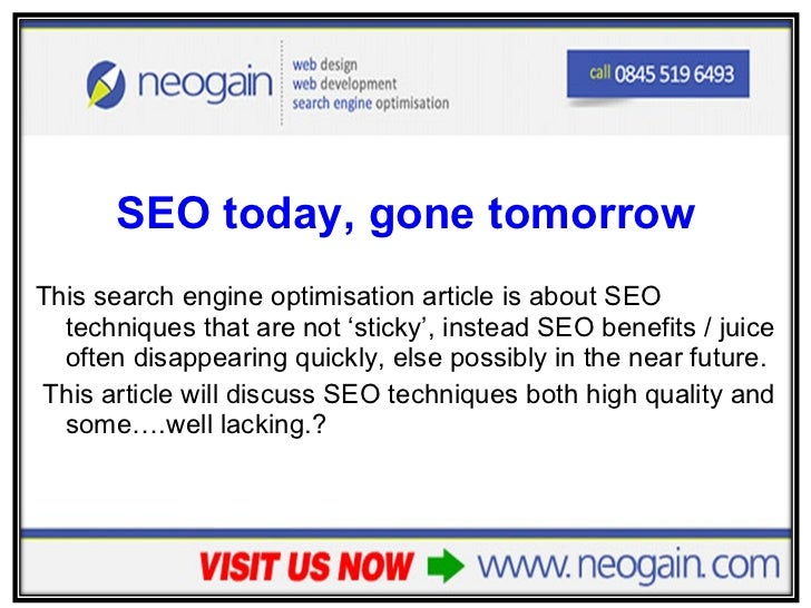 <ul><li>SEO today, gone tomorrow </li></ul><ul><li>This search engine optimisation article is about SEO techniques that ar...