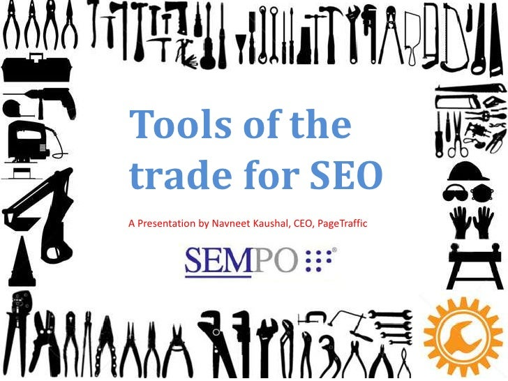 Tools of thetrade for SEOA Presentation by Navneet Kaushal, CEO, PageTraffic