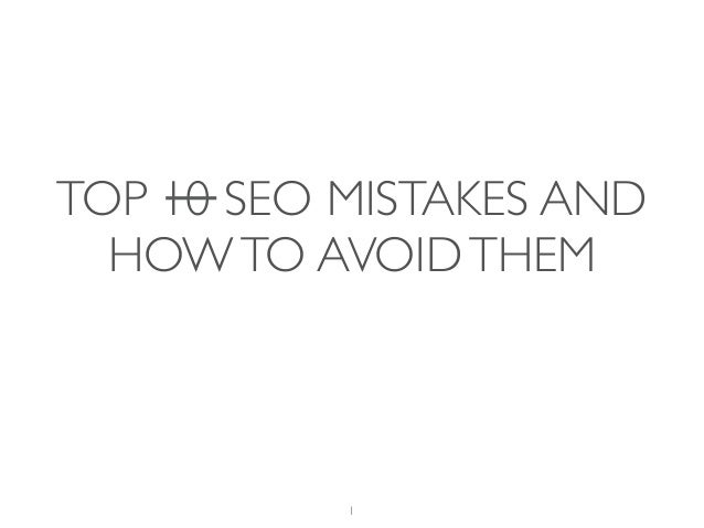 TOP 10 SEO MISTAKES AND  HOW TO AVOID THEM  1