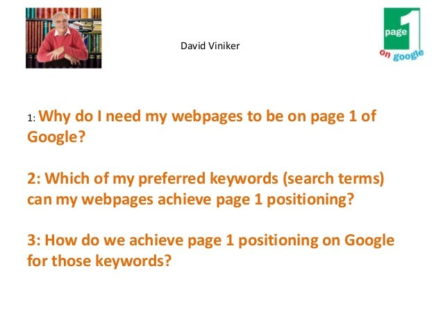 1: Why do I need my webpages to be on page 1 of Google? 2: Which of my preferred keywords (search terms) can my webpages a...