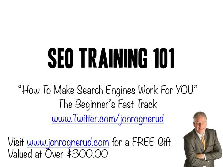 """SEO Training 101  """"How To Make Search Engines Work For YOU""""           The Beginner's Fast Track         www.Twitter.com/jo..."""