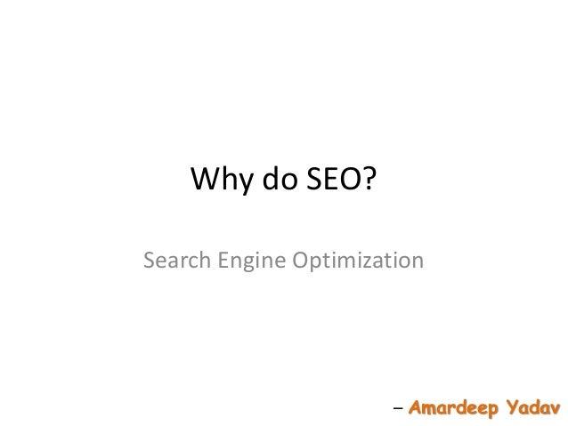Why do SEO? Search Engine Optimization  – Amardeep Yadav