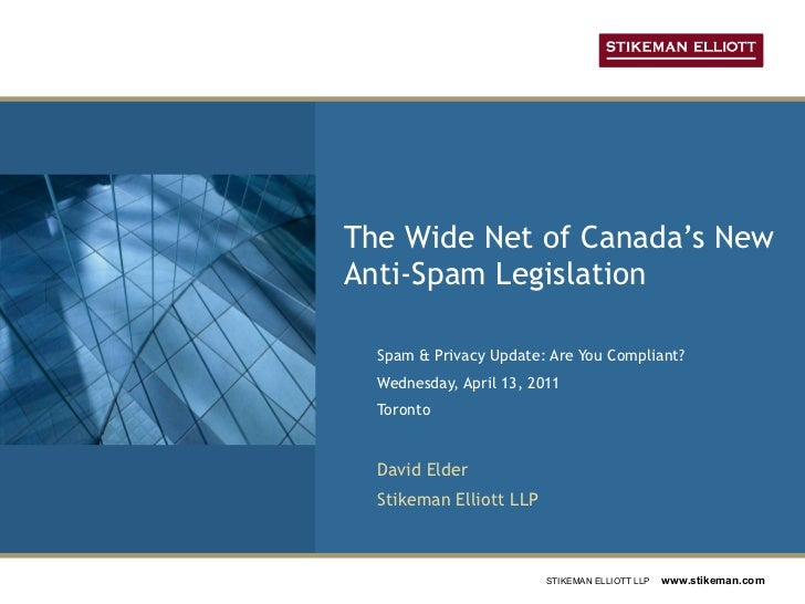 The Wide Net of Canada's New Anti-Spam Legislation Spam & Privacy Update: Are You Compliant? Wednesday, April 13, 2011 Tor...