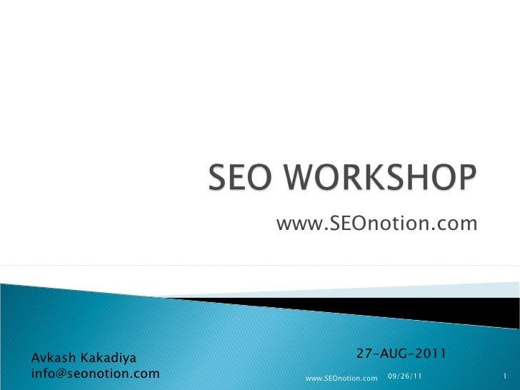 www.SEOnotion.com 27-AUG-2011 Avkash Kakadiya [email_address] 09/26/11 www.SEOnotion.com