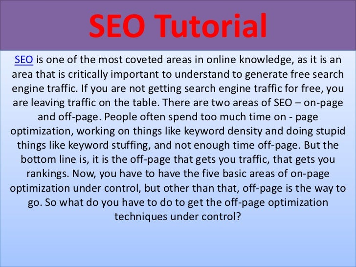 SEO Tutorial SEO is one of the most coveted areas in online knowledge, as it is anarea that is critically important to und...