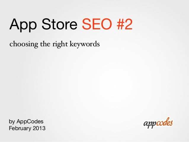 App Store SEO #2choosing the right keywordsby AppCodesFebruary 2013