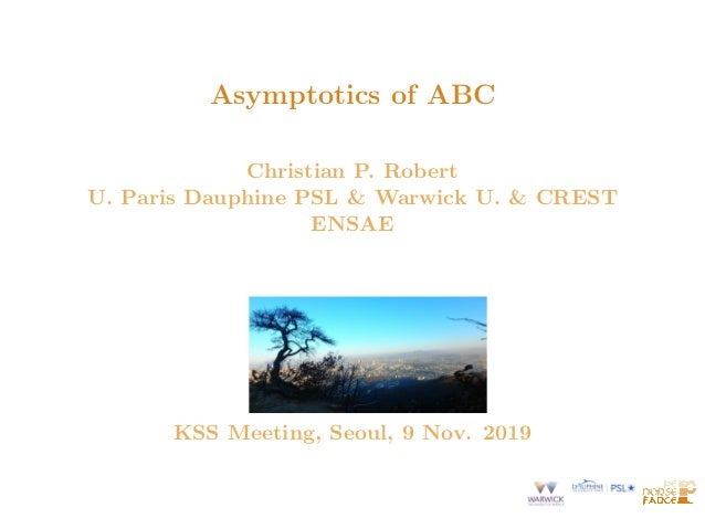 Asymptotics of ABC Christian P. Robert U. Paris Dauphine PSL & Warwick U. & CREST ENSAE KSS Meeting, Seoul, 9 Nov. 2019