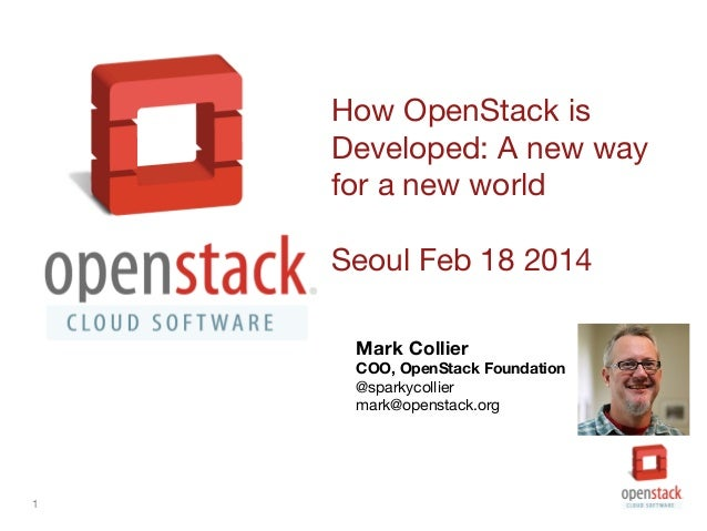 How OpenStack is Developed: A new way for a new world Seoul Feb 18 2014 Mark Collier  COO, OpenStack Foundation @sparkycol...