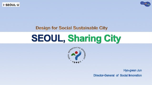 Seoul •  Capital	of	South	Korea(since	1394)	 							-	Center	for	economy,	society,	education,	culture…	 •  Population	:	ov...