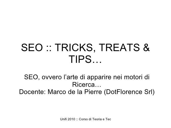 SEO :: TRICKS, TREATS & TIPS… SEO, ovvero l'arte di apparire nei motori di Ricerca… Docente: Marco de la Pierre (DotFloren...