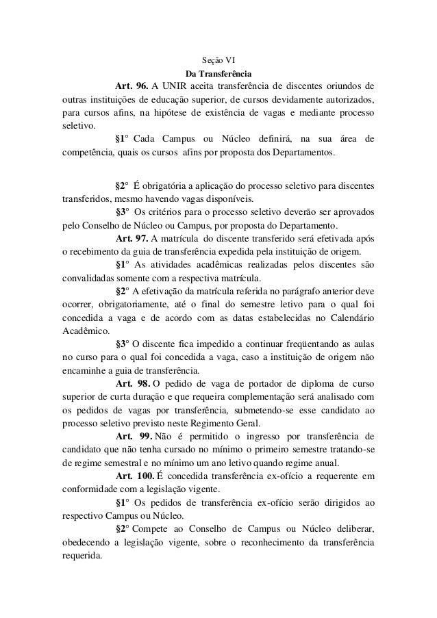 Seção VI  Da Transferência  Art. 96. A UNIR aceita transferência de discentes oriundos de  outras instituições de educação...