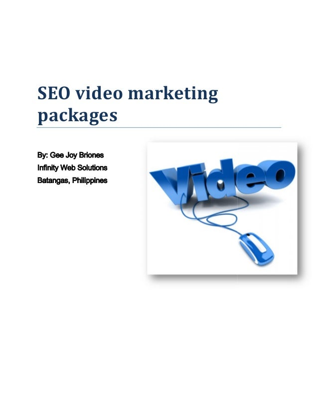 SEO video marketing packages By: Gee Joy Briones Infinity Web Solutions Batangas, Philippines SEO video marketing packages...
