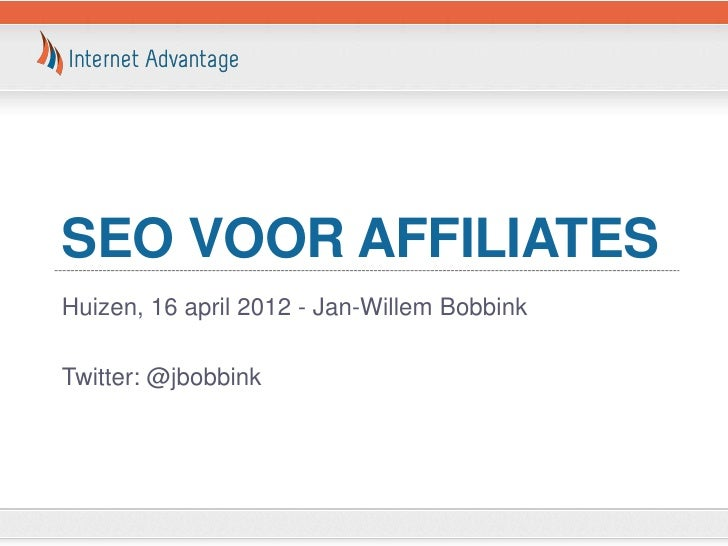 SEO VOOR AFFILIATESHuizen, 16 april 2012 - Jan-Willem BobbinkTwitter: @jbobbink