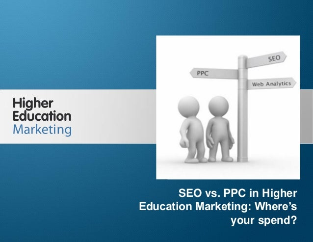 SEO vs. PPC in Higher Education: Where's your spend?  SEO vs. PPC in Higher Education Marketing: Where's your spend? Slide...