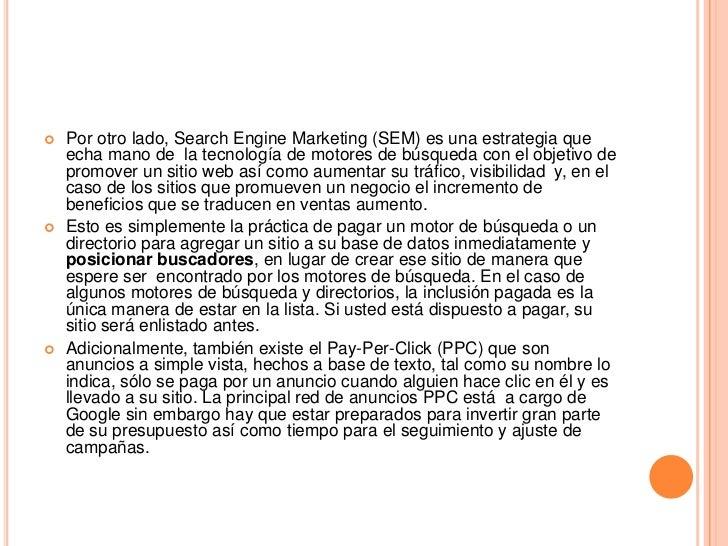    Por otro lado, Search Engine Marketing (SEM) es una estrategia que    echa mano de la tecnología de motores de búsqued...