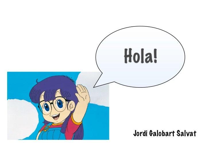 Hola! Jordi Galobart Salvat
